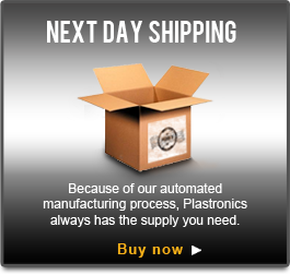 Next Day Shipping - Because of our automated manufacturing process, Plastronics always has the supply you need.